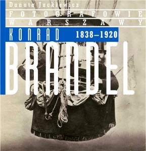 Photographers of Warsaw: Konrad Brandel, 1838 - 1920 (English)